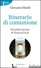 ITINERARIO DI COMUNIONE. IL «CASTELLO INTERIORE» DI TERESA DI GESU' - MOIOLI GIOVANNI