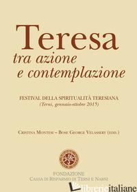 TERESA TRA AZIONE E CONTEMPLAZIONE - MONTESI C. (CUR.); VELASSERY B. G. (CUR.)