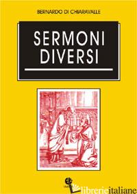 SERMONI DIVERSI - BERNARDO DI CHIARAVALLE (SAN)