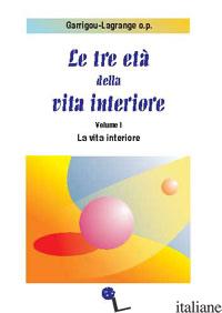 TRE ETA' DELLA VITA INTERIORE (LE) - GARRIGOU-LAGRANGE REGINALD