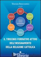 TIROCINIO FORMATIVO ATTIVO DELL'INSEGNAMENTO DELLA RELIGIONE CATTOLICA (IL) - ANNICCHIARICO V. (CUR.)