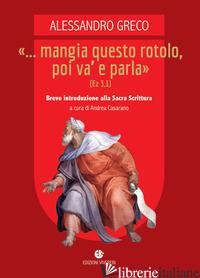 «... MANGIA QUESTO ROTOLO, POI VA' E PARLA» (EZ 3,1). BREVE INTRODUZIONE ALLA SA - GRECO ALESSANDRO; CASARANO A. (CUR.)