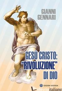 GESU' CRISTO: «RIVOLUZIONE» DI DIO - GENNARI GIANNI