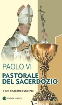 PASTORALE SACERDOTALE - PAOLO VI; SAPIENZA L. (CUR.)