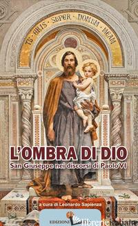 OMBRA DI DIO. SAN GIUSEPPE NEI DISCORSI DI PAOLO VI (L') - SAPIENZA L. (CUR.)