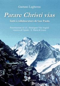 PARARE CHRISTI VIAS. TUTTI I COLLABORATORI DI SAN PAOLO - LAGHEZZA GAETANO