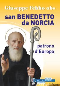 SAN BENEDETTO DA NORCIA PATRONO D'EUROPA - FEBBO GIUSEPPE