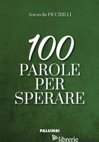 100 PAROLE PER SPERARE - PICCIRILLI ANTONELLA