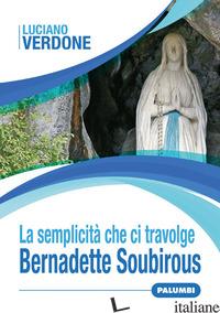 SEMPLICITA' CHE CI TRAVOLGE. BERNADETTE SOUBIROUS (LA) - VERDONE LUCIANO