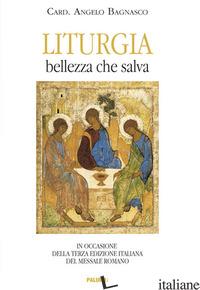 LITURGIA. BELLEZZA CHE SALVA. IN OCCASIONE DELLA TERZA EDIZIONE DEL MESSALE ROMA - BAGNASCO ANGELO