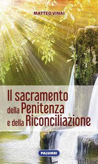 SACRAMENTO DELLA PENITENZA E DELLA RICONCILIAZIONE (IL) - VINAI MATTEO