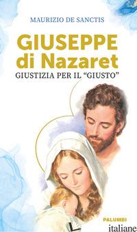 GIUSEPPE DI NAZARET. GIUSTIZIA PER IL «GIUSTO» - DE SANCTIS MAURIZIO