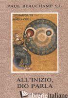 ALL'INIZIO, DIO PARLA. ITINERARI BIBLICI - BEAUCHAMP PAUL