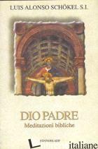 DIO PADRE. MEDITAZIONI BIBLICHE - ALONSO SCHOKEL LUIS