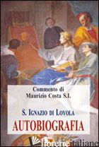 AUTOBIOGRAFIA - IGNAZIO DI LOYOLA (SANT'); COSTA M. (CUR.); COSTA M. (CUR.)