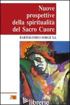 NUOVE PROSPETTIVE DELLA SPIRITUALITA' DEL SACRO CUORE - SORGE BARTOLOMEO
