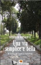 VIA SEMPLICE E BELLA. IL CUORE DI CRISTO E L'ORAZIONE (UNA) - DE BERTOLIS OTTAVIO