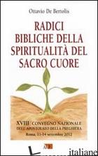 RADICI BIBLICHE DELLA SPIRITUALITA' DEL SACRO CUORE. XVIII CONVEGNO NAZIONALE DE - DE BERTOLIS OTTAVIO