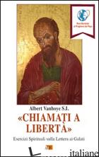 «CHIAMATI A LIBERTA». ESERCIZI SPIRITUALI SULLA LETTERA AI GALATI - VANHOYE ALBERT