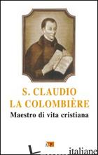 SAN CLAUDIO LA COLOMBIERE. MAESTRO DI VITA CRISTIANA - FILOSOMI L. (CUR.)