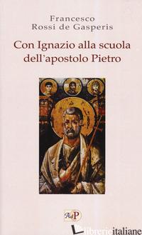 CON IGNAZIO ALLA SCUOLA DELL'APOSTOLO PIETRO - ROSSI DE GASPERIS FRANCESCO