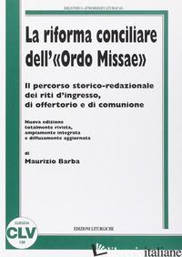 RIFORMA CONCILIARE DELL'«ORDO MISSAE». IL PERCORSO STORICO-REDAZIONALE DEI RITI  - BARBA MAURIZIO