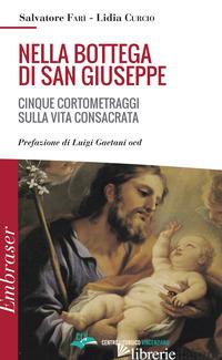 NELLA BOTTEGA DI SAN GIUSEPPE. CINQUE CORTOMETRAGGI SULLA VITA CONSACRATA - CURCIO L. (CUR.); FARI' S. (CUR.)