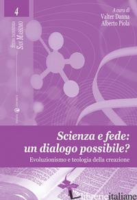 SCIENZA E FEDE: UN DIALOGO POSSIBILE? EVOLUZIONISMO E TEOLOGIA DELLA CREAZIONE - DANNA V. (CUR.); PIOLA A. (CUR.)