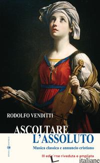 ASCOLTARE L'ASSOLUTO. MUSICA CLASSICA E ANNUNCIO CRISTIANO. EDIZ. AMPLIATA - VENDITTI RODOLFO