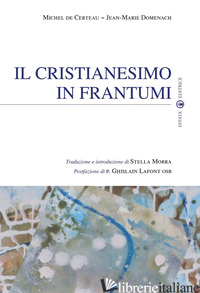 CRISTIANESIMO IN FRANTUMI (IL) - CERTEAU MICHEL DE; DOMENACH JEAN-MARIE