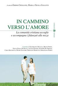 IN CAMMINO VERSO L'AMORE. LA COMUNITA' CRISTIANA ACCOGLIE E ACCOMPAGNA I FIDANZA - CIPOLLONE E. (CUR.); GALLOTTI M. (CUR.); GALLOTTI N. (CUR.)