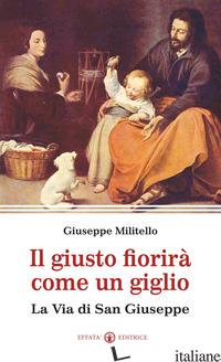 GIUSTO FIORIRA' COME UN GIGLIO. LA VIA DI SAN GIUSEPPE (IL) - MILITELLO GIUSEPPE