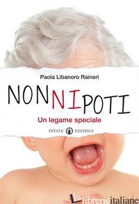NONNIPOTI. UN LEGAME SPECIALE - LIBANORO RAINERI PAOLA