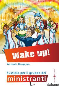 WAKE UP! SUSSIDIO PER IL GRUPPO DEI MINISTRANTI - BERGAMO ANTONIO