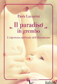PARADISO IN GREMBO. L'ESPERIENZA SPIRITUALE DELL'ALLATTAMENTO (IL) - LAZZARINI PAOLA
