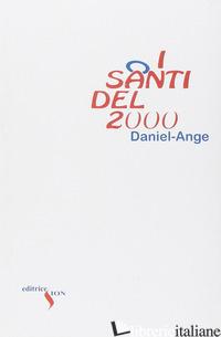 SANTI DEL 2000. PERCHE' MASSACRARLI? (I) - DANIEL-ANGE