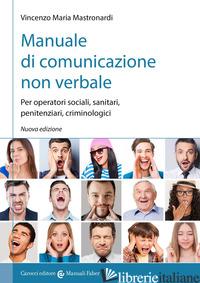 MANUALE DI COMUNICAZIONE NON VERBALE. PER OPERATORI SOCIALI, PENITENZIARI, CRIMI - MASTRONARDI VINCENZO MARIA