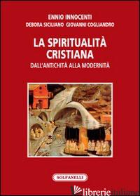 SPIRITUALITA' CRISTIANA DALL'ANTICHITA' ALLA MODERNITA' (LA) - INNOCENTI ENNIO; SICILIANO DEBORA; COGLIANDRO GIOVANNI
