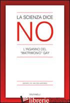 SCIENZA DICE NO. L'INGANNO DEL «MATRIMONIO» GAY (LA) - VAN DEN AARDWEG GERARD; PASQUALUCCI P. (CUR.)