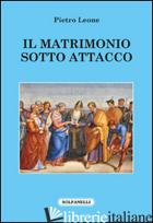 MATRIMONIO SOTTO ATTACCO (IL) - LEONE PIETRO