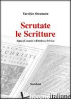 SCRUTATE LE SCRITTURE. SAGGI DI ESEGESI E DI TEOLOGIA BIBLICA - STRAMARE TARCISIO
