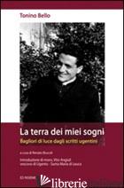 TERRA DEI MIEI SOGNI (LA) - BELLO ANTONIO; ANGIULI V. (CUR.); BRUCOLI R. (CUR.)