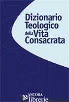 DIZIONARIO TEOLOGICO DELLA VITA CONSACRATA - GOFFI T. (CUR.); PALAZZINI A. (CUR.)