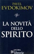 NOVITA' DELLO SPIRITO. STUDI DI SPIRITUALITA' (LA) - EVDOKIMOV PAVEL