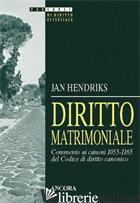 DIRITTO MATRIMONIALE. COMMENTO AI CANONI 1055-1165 DEL CODICE DI DIRITTO CANONIC - HENDRIKS JAN