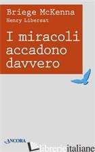 MIRACOLI ACCADONO DAVVERO (I) - MCKENNA BRIEDGE; LIBERSAT HENRI