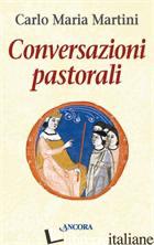 CONVERSAZIONI PASTORALI - MARTINI CARLO MARIA