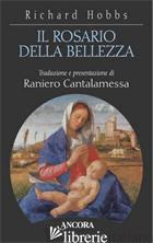 ROSARIO DELLA BELLEZZA. MEDITAZIONI SUI QUINDICI MISTERI (IL) - HOBBS RICHARD