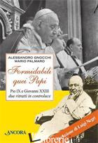 FORMIDABILI QUEI PAPI. PIO IX E GIOVANNI XXIII DUE RITRATTI IN CONTROLUCE - GNOCCHI ALESSANDRO; PALMARO MARIO