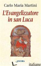 EVANGELIZZATORE IN SAN LUCA (L') - MARTINI CARLO MARIA